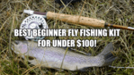 best beginner fly fishing kit for under 100
