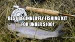 best beginner fly fishing kit for under 100